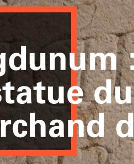 Au musée gallo-romain, une statue pour honorer un marchand de vin !
