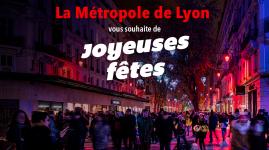La Métropole de Lyon vous souhaite de joyeuses fêtes